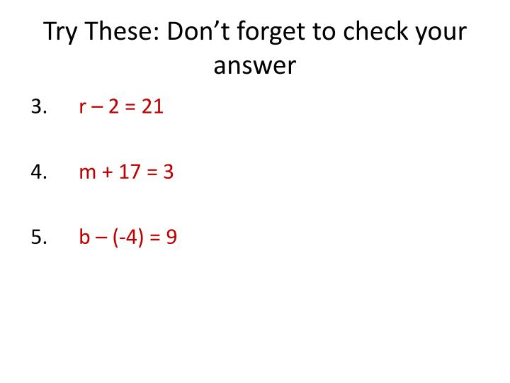 Try These: Don't forget to check your answer