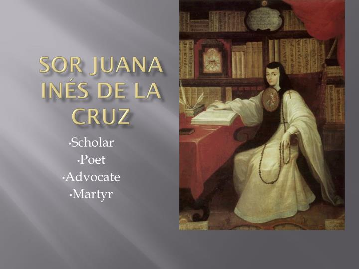 sor juana essay Born in new spain (now mexico) in 1651, sor juana inés de la cruz was a nun who wrote what is considered the first feminist manifesto she was revered as a prodigy during her lifetime, and was one of the most widely published writers of the period the illegitimate child of a creole woman and a.