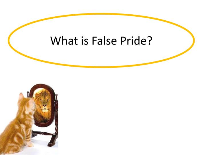 What is false pride