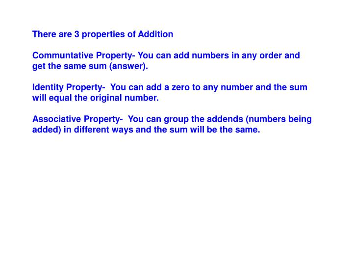 There are 3 properties of Addition