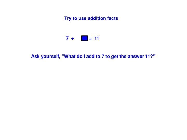 Try to use addition facts