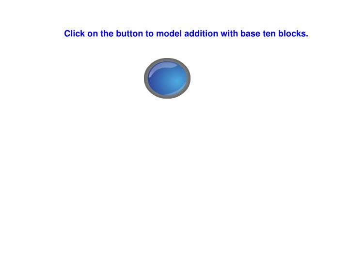 Click on the button to model addition with base ten blocks.