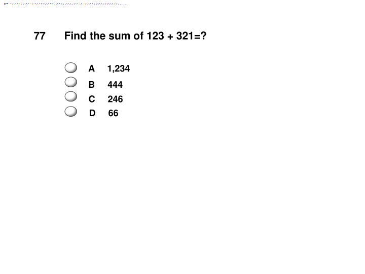 Find the sum of 123 + 321=?