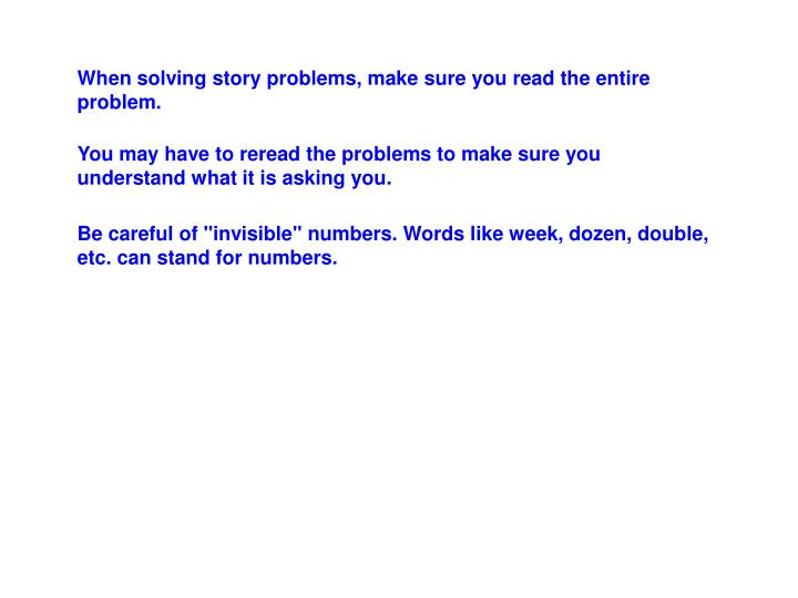 When solving story problems, make sure you read the entire problem.