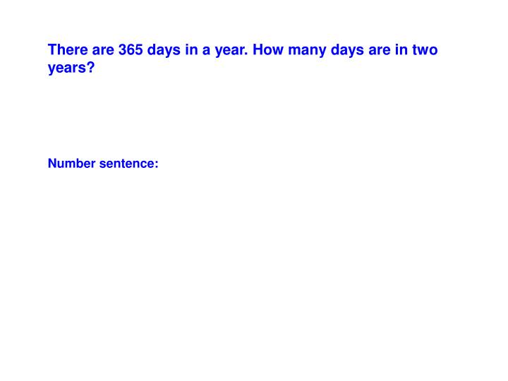 There are 365 days in a year. How many days are in two years?