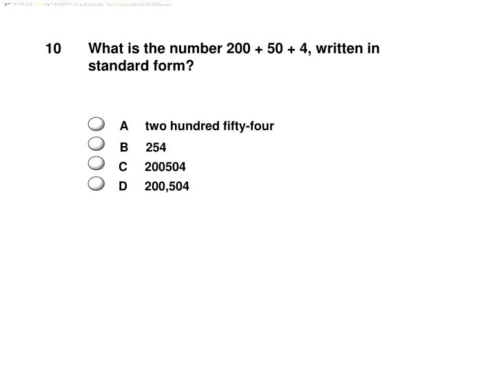 What is the number 200 + 50 + 4, written in standard form?