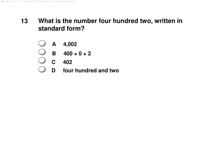 What is the number four hundred two, written in standard form?