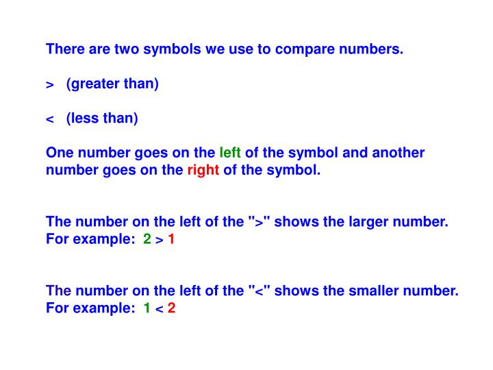 There are two symbols we use to compare numbers.