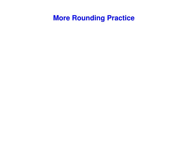 More Rounding Practice