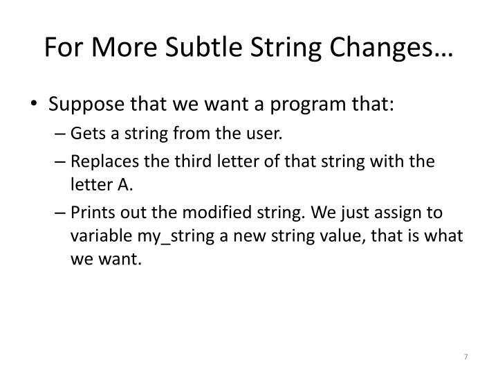 For More Subtle String Changes…
