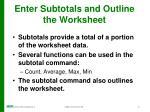 enter subtotals and outline the worksheet
