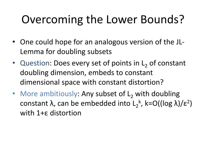 Overcoming the Lower Bounds?