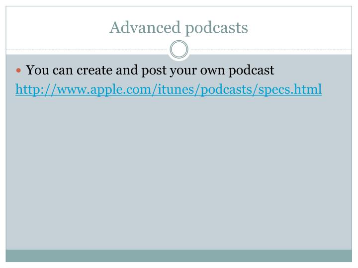 Advanced podcasts
