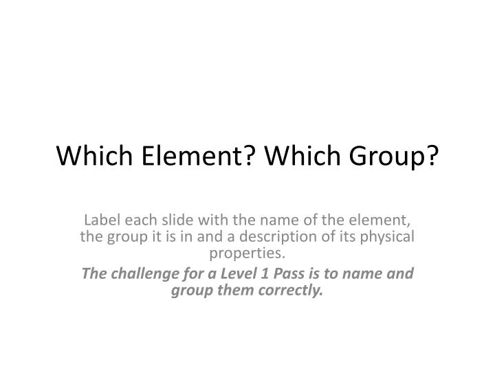 Which Element? Which Group?