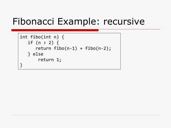 Fibonacci Example: recursive