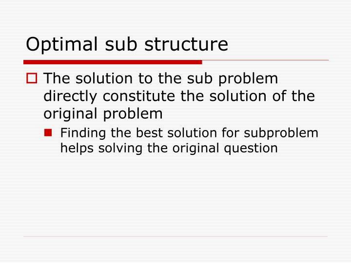 Optimal sub structure