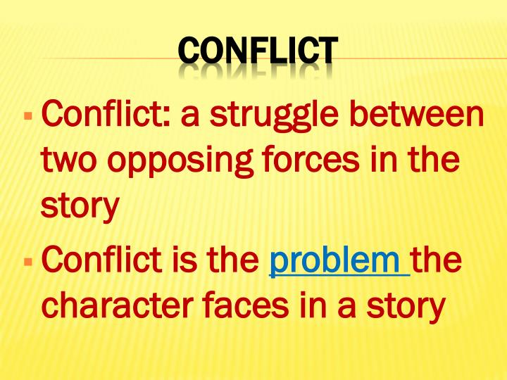 Conflict: a struggle between two opposing forces in the story