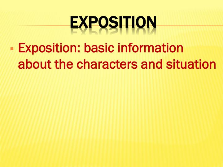 Exposition: basic information about the characters and situation