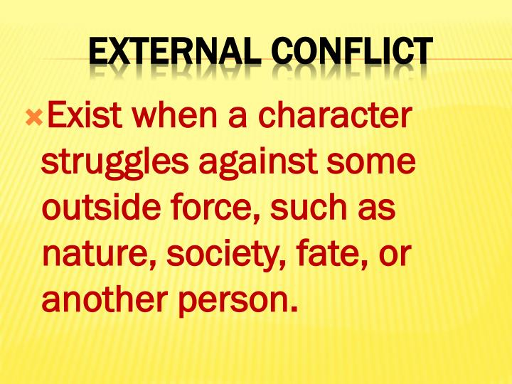 Exist when a character struggles against some outside force, such as nature, society, fate, or another person.