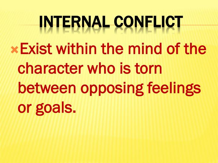 Exist within the mind of the character who is torn between opposing feelings or goals.