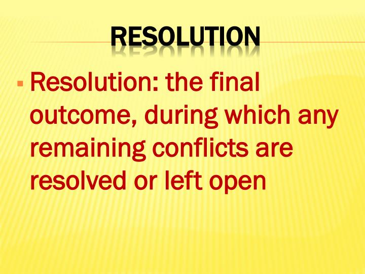 Resolution: the final outcome, during which any remaining conflicts are resolved or left open