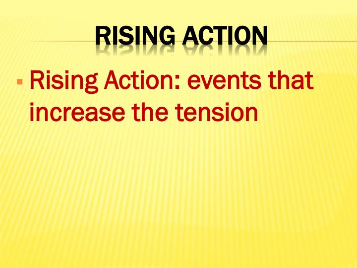 Rising Action: events that increase the tension