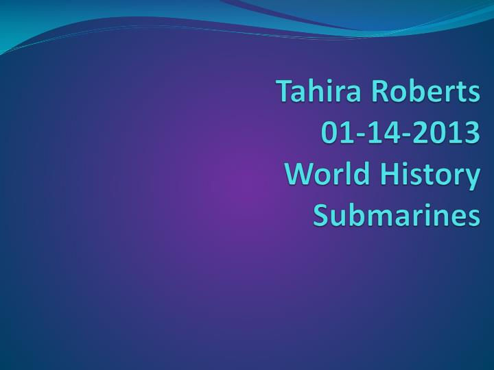 Tahira roberts 01 14 2013 world history submarines