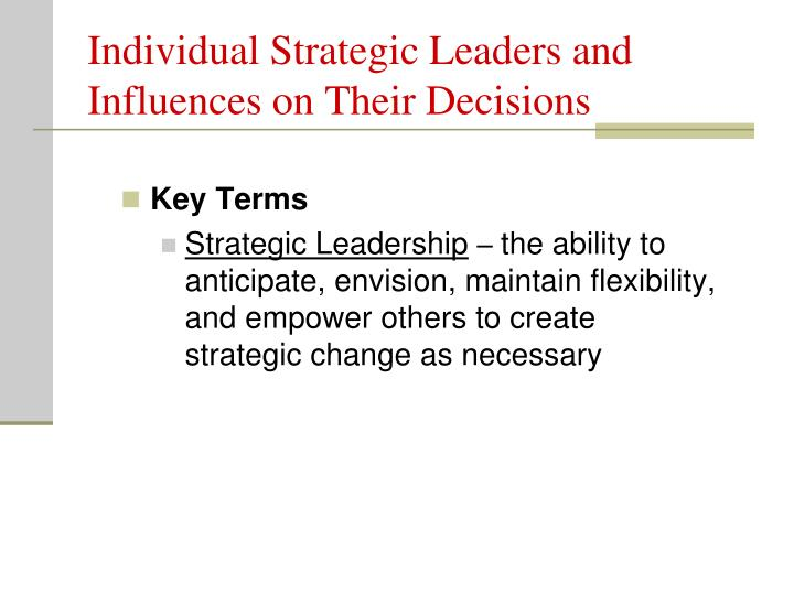 Individual Strategic Leaders and Influences on Their Decisions