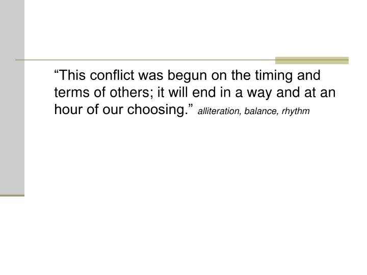 """This conflict was begun on the timing and terms of others; it will end in a way and at an hour of our choosing."""