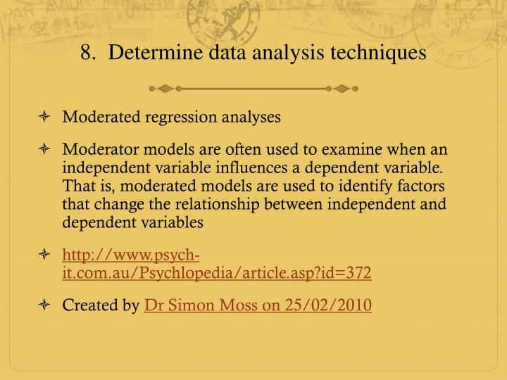 8.  Determine data analysis techniques