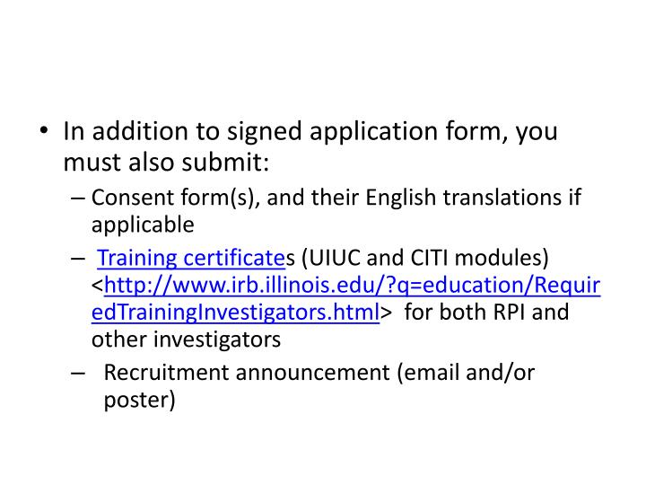 In addition to signed application form, you must also submit: