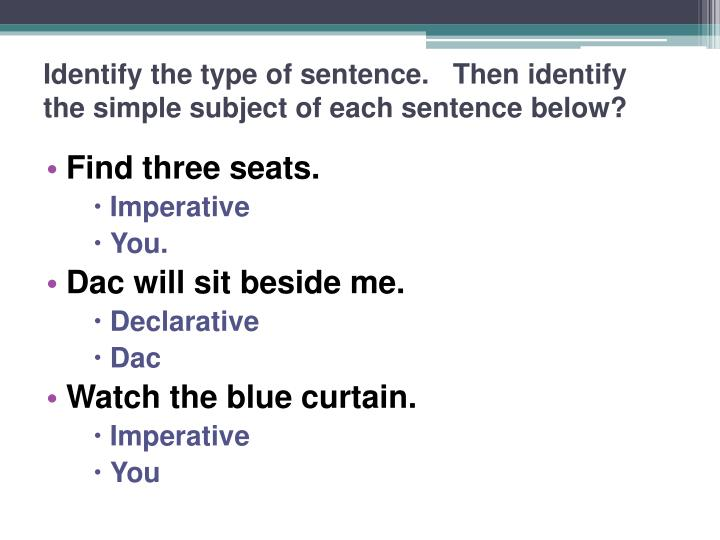 Identify the type of sentence.   Then identify the simple subject of each sentence below?