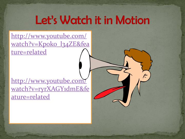 Let's Watch it in Motion