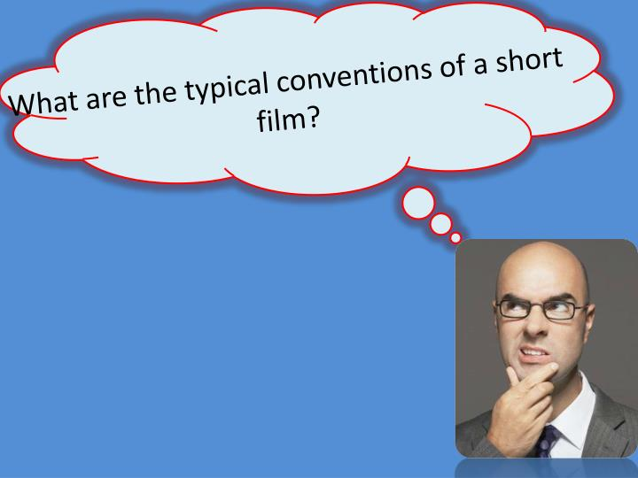 What are the typical conventions of a short film