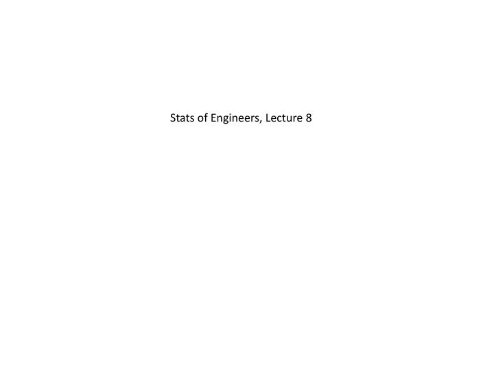 Stats of Engineers, Lecture 8