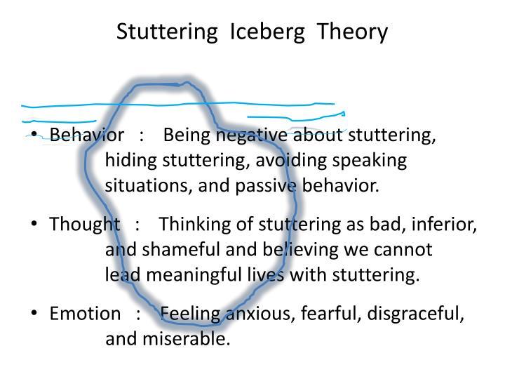 Stuttering  Iceberg  Theory