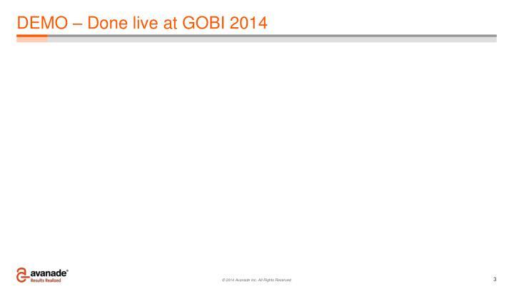 DEMO – Done live at GOBI 2014