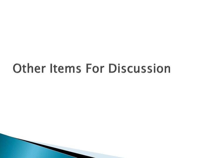 Other Items For Discussion