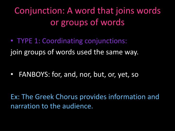 Conjunction: A word that joins words or groups of words