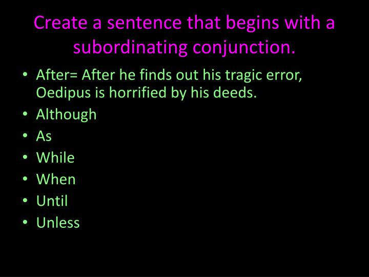 Create a sentence that begins with a subordinating conjunction.