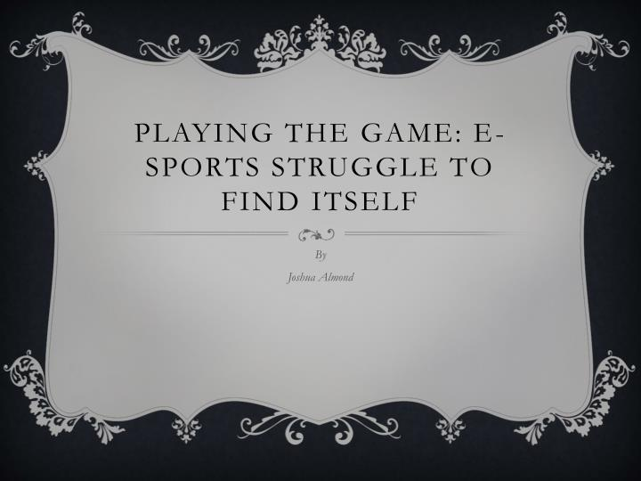 Playing the game e sports struggle to find itself