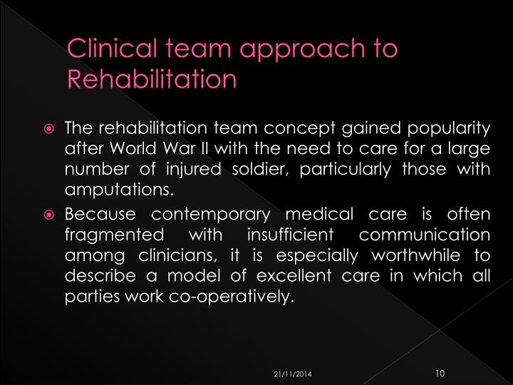 Clinical team approach to Rehabilitation