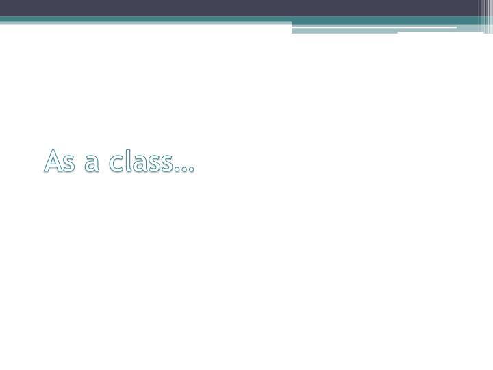As a class…