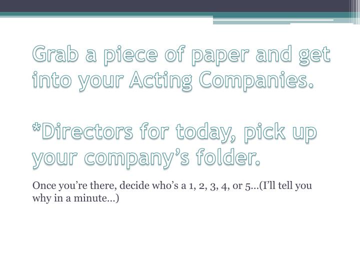 Grab a piece of paper and get into your Acting Companies.