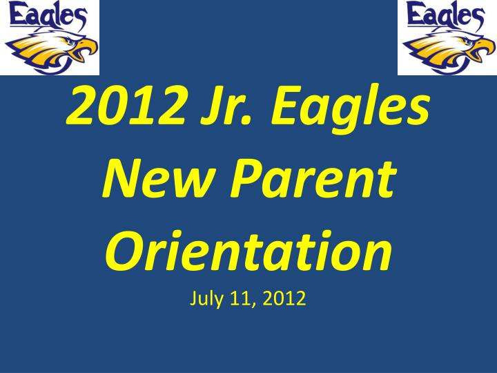 2012 jr eagles new parent orientation