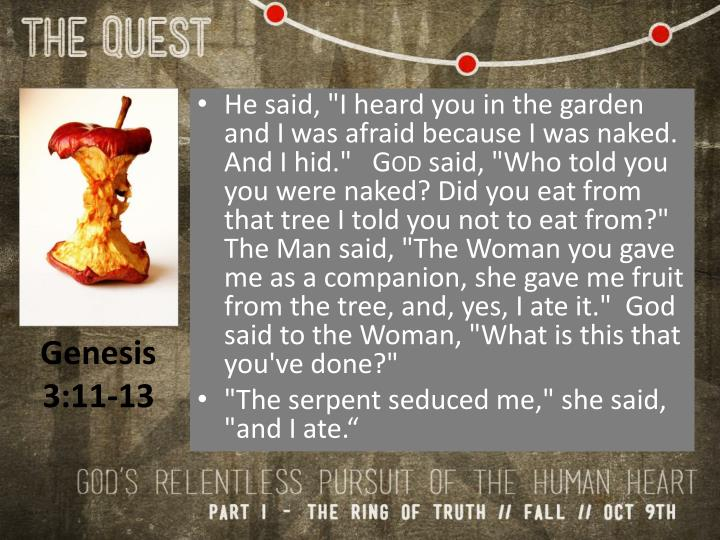 "He said, ""I heard you in the garden and I was afraid because I was naked. And I hid."""