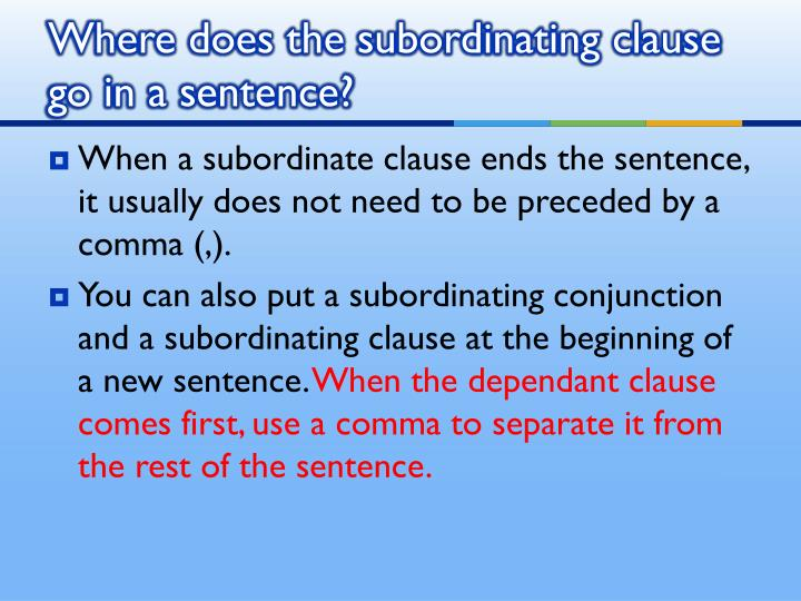 Where does the subordinating clause go in a sentence?