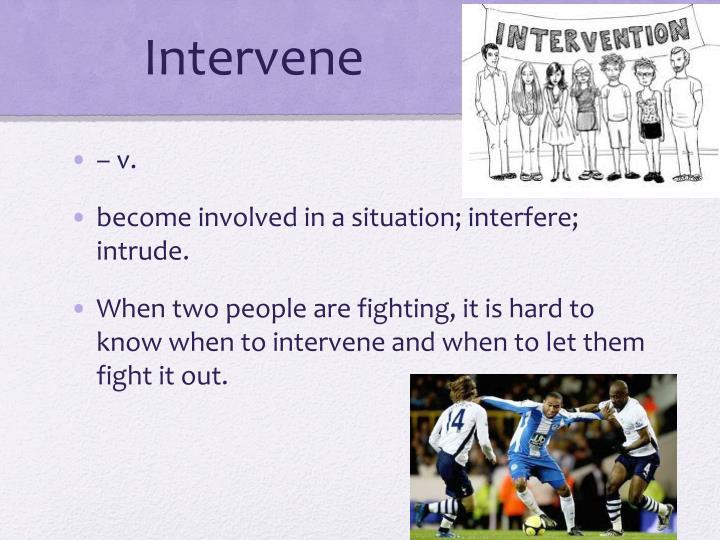 Intervene