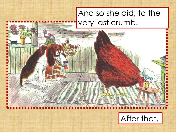 And so she did, to the very last crumb.