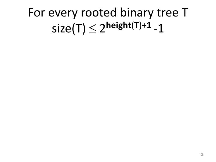 For every rooted binary tree T